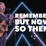 Remember… But now… So then…